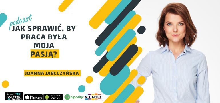 Joanna-Jabłczyńska-Jak sprawić by praca stała się moją pasją